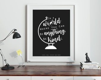 Be Kind-  In a world where you can be anything, be kind.  Print