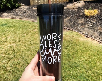 Tumbler With Straw  | Skinny Tumbler | Work Less Live More | Tumbler | Bridesmaid Tumbler | Living My Best Life  | Beach Cup | Handlettered