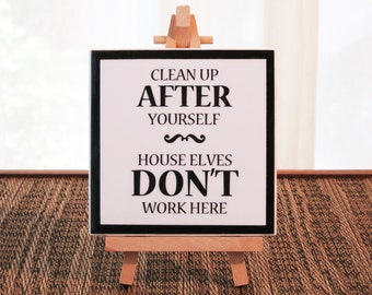 Clean Up After Yourself, House Elves Don't Work Here, Ceramic Tile Sign with Easel