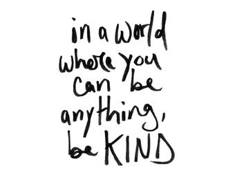 In a world where you can be anything, be kind | hand lettered kindness quote instant download digital printable