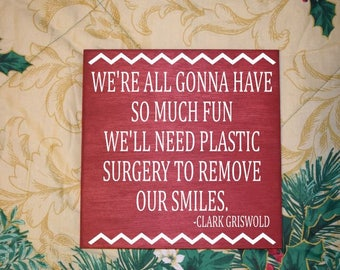 We're all gonna have so much fun we'll need plastic surgery to remove our smiles- Clark Griswald. National Lampoon's Christmas Vacation Sign
