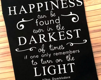 Dumbledore quote, Harry Potter T Shirt; Happiness can be found even in the darkest of times if one only remembers to turn on the light