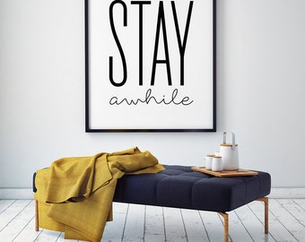 Stay awhile - Printable Poster - Typography Print Black & White Wall Art Poster Print