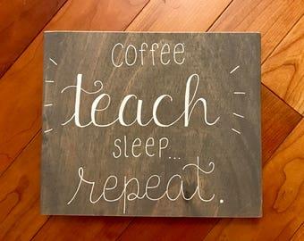Coffee teach sleep repeat wood sign, teacher gifts, teacher sign, classroom sign, wood sign for teacher, teacher appreciation gift, school
