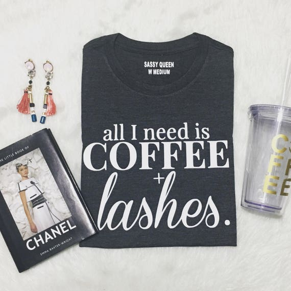 All I Need is Coffee and Lashes / Statement Tee / Graphic Tee / Statement Tshirt / Graphic Tshirt / T-shirt