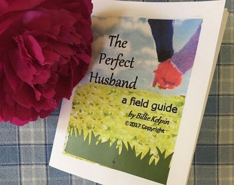 The Perfect Husband - A Field Guide  (the perfect gift for the groom, the husband who aspires to perfection,  or women discussion groups