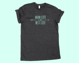 Mom Life is the Best Life - Mom Shirt