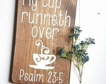 Psalm 23:5 - My Cup Runneth Over - Rustic Wood Signs - Farmhouse Sign - Hand Painted Flowers - Rustic Decor - Religious Signs