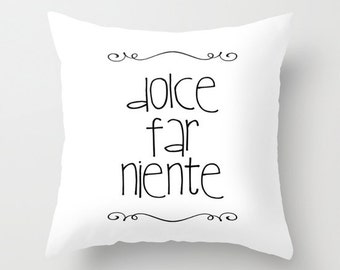 Throw Pillow Cover Dolce Far Niente Home Decor Case Bedroom Livingroom Couch Sofa Sweet Doing Nothing Delicious Idleness Italian
