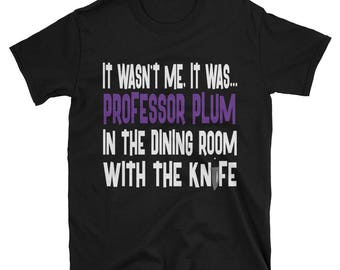 It Wasn't Me, It Was... Professor Plum In The Dining Room With The Knife Tshirt, Clue Board Game Shirt, Board Game Geek Gift, Clue Shirt