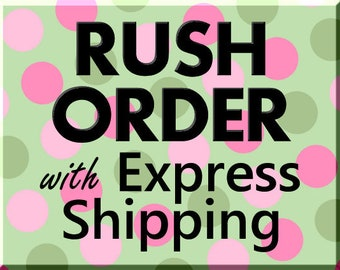 Rush order with express shipping. (includes priority processing (4-5 days) and express shipping (1-4 days)  usp,fedex etc.