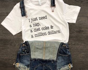 I Just need a nap, a diet coke & a million dollars softstyle weekend tee, preppy tee