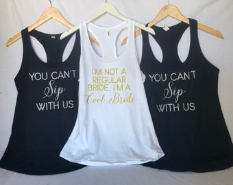 You can't Sip with us bridal party tanks, bridesmaid shirts, bridesmaid tanks, funny bridesmaid shirts, funny bridesmaid party tanks