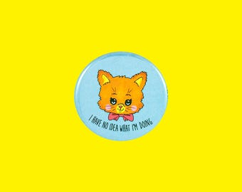 I have NO IDEA what i'm doing cat button | 2.25 inch pin back button
