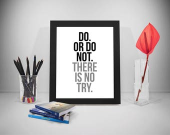 Do Or Do Not There Is No Try, Life Quote, Life Motivation, Inspirational Quotes
