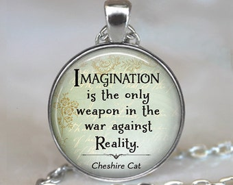 Imagination is the only weapon in the war against Reality Cheshire Cat quote necklace, Alice in Wonderland jewelry key chain key ring fob