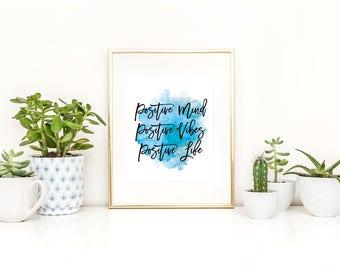 Positive Mind Positive Vibes Positive Life Printable / Turquoise Printable / Blue Printable / Watercolor Printable / 11x14 and 8x10