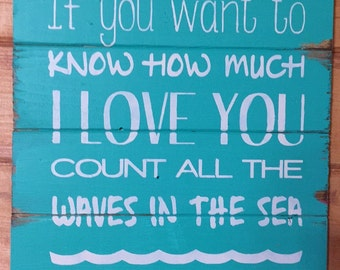 If you want to know how much I love you count all the waves in the sea, Babies Room Sign, Nursery Decor, Boys Sign, Girls Sign, Sign