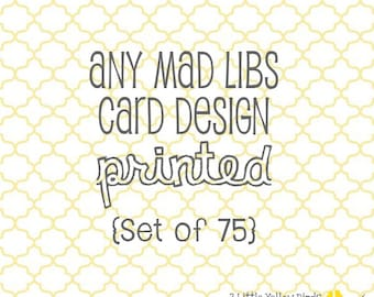 Any Mad Libs Card Design - PRINTED set of 75