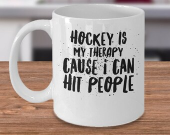 Funny Hockey Mug - Gift For Hockey Player - Hockey Gift Under 20 - Hockey Coffee Cup - Hockey Is My Therapy Cause I Can Hit People