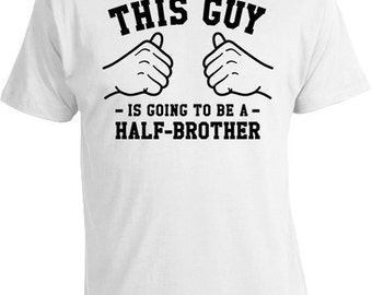 This Guy Is Going To Be A Half Brother Shirt Family Gift Ideas For Him Brother TShirt New Brother T Shirt Brother To Be Mens Tee TGW-285