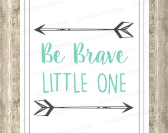 Be Brave Little One ~ Nursery Decor ~ Baby Room ~ INSTANT DOWNLOAD Digital Print ~ Room Decor ~ Wall Art ~ Digital Prints