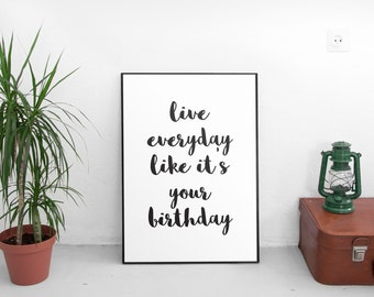 Live Everyday Like It's Your Birthday, Printable Art, Office Decor, Motivational Print, Printable Quotes, Motivational Poster, Wall Art