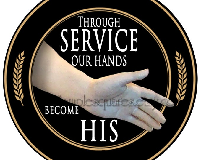 """PRINTABLE Circles- """"Through Service Our Hands Become His"""" 3 inch, 2 1/2 inch, 30mm and 1 inch circles. DIY Gift Tags, Crafts, Jewelry"""