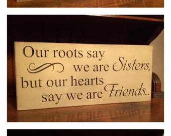 "Custom Carved Wooden Sign - ""Our Roots Say We Are Sisters But Our Hearts Say We Are Friends"""