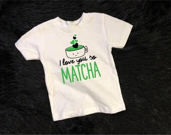 I love you so matcha, green tea shirt or creeper,