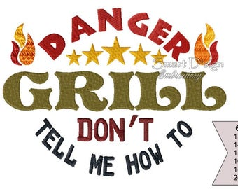 Danger Don't Tell Me How To Grill 6 sizes Machine Embroidery Design Kitchen Apron Barbeque BBQ Grill Party Garden Chef Men
