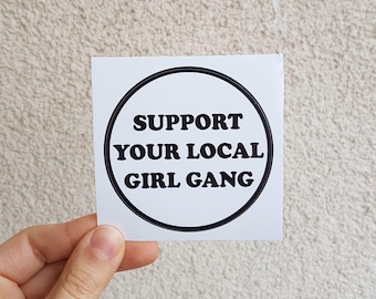 Support Your Local Girl Gang Feminist Sticker - Vinyl Illustrated Feminist Gift Weatherproof Waterproof Decal Bumper Sticker Flair /7x7cm