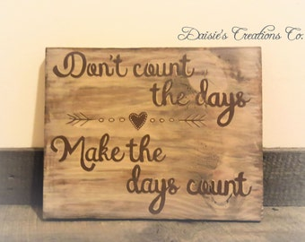 Don't count the days - Make the days count // Wood Sign // Distressed