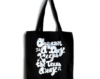 Orgasm a Day Keeps the Tears Away Tote Bag, Market Bag, Custom Print on Black Canvas