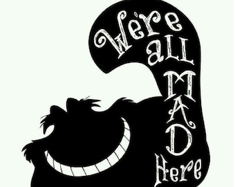 Home Decor We're All Mad Here/ Instant Digital Download/PDF