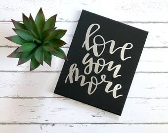 READY TO SHIP- love you more 8x10 canvas, black with silver text, Valentine's Day canvas, Valentine's Day gift, nursery decor, nursery art