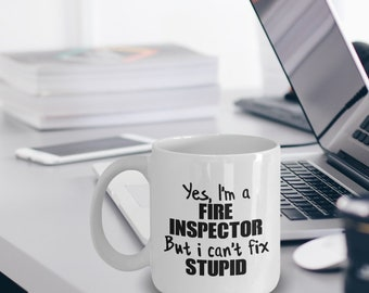 Fire Inspector Gift - Fire Inspector Mug - Fire Inspector Coffee Mug - Yes I'm a Fire Inspector But I Can't Fix Stupid