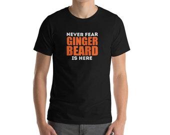 Never Fear Ginger Beard Is Here T-Shirt | Funny Bearded Men & Big Beard Humor
