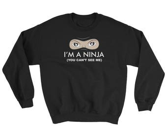 I'm A Ninja You Can't See Me Sweatshirt // Funny Hilarious Sweater // Karate Martial Arts Gift Idea Sweater