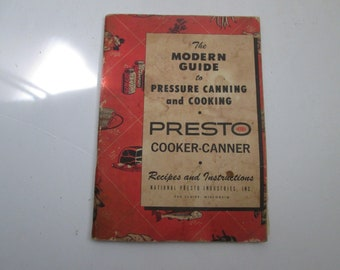 The modern Guide to ;ressure Canning and Cooking Presto Cooker-Canner Recipes and Instructions