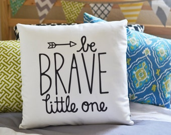 Be Brave Little One.  16x16 double sided pillow case.  Made to Order pillowcase.  Nursery decor.