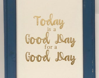 Reverse Canvas, Framed Reverse Canvas, Quote Today is a Good Day for a Good Day, Reverse Canvas Gift
