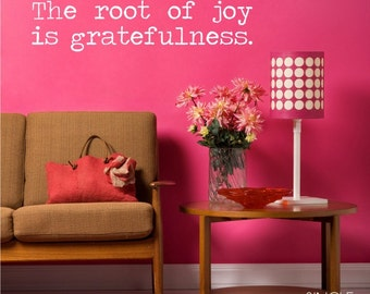The Root of Joy is Gratefulness Wall Decal - Vinyl Text Wall Words Custom Home Decor
