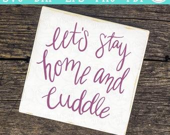 Let's Stay Home and Cuddle - SVG | Digital Cut Files | HTV Svg | Vinyl Decal Svg | Vinyl Stencil Svg