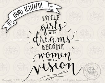 Little Girl SVG Cut File,  Girls With Dreams Become Women With Vision, Hand Lettered Silhouette Cricut Download, Original Art Vinyl Stencil
