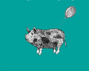 Funny Needy Pig Birthday Card - Honestly, I'm fine with your age