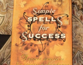Simple Spells for Success: Ancient Practices for Creating Abundance and Prosperity by Barrie Dolnick