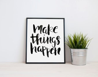 Quote Print - Make things happen typography art print. Modern Home Decor. Black and White. Hand Painted Font. Inspirational. Motivational.