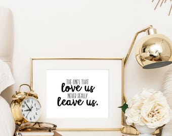 The Ones That Love Us Never Really Leave Us | Sirius Black Quote  | Downloadable Print | Instant Download | Gallery Wall | Printable
