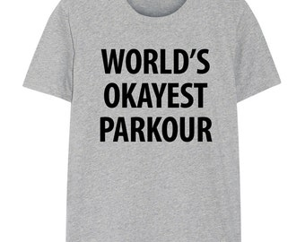 Parkour T-Shirt, World's Okayest Parkour T Shirt Gift for Him or Her - 1173